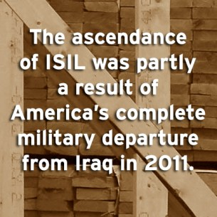 """The ascendance of ISIL was partly a result of America's complete military departure from Iraq in 2011."""