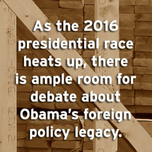 """""""As the presidential race of 2016 heats up, there is ample room for debate about Obama's foreign policy legacy."""
