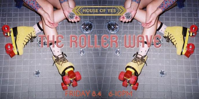 roller wave at house of yes