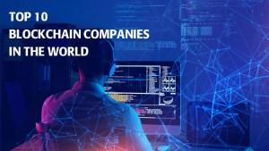Top 10 Blockchain Companies In The World