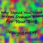 Why You Should Use Custom Domain Name For Your Blog