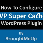 How To Install, Setup and Configure WP Super Cache Plugin