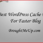 Best WordPress Cache Plugins For Faster Blog