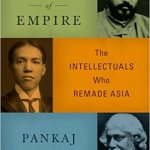 Review: From the Ruins of Empire; The Intellectuals Who Remade Asia