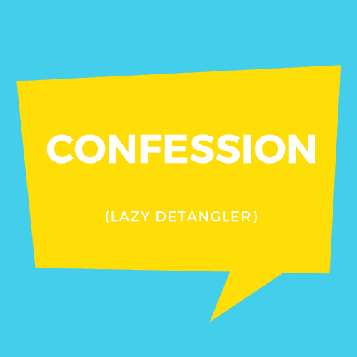 Confessions of a Lazy Detangler