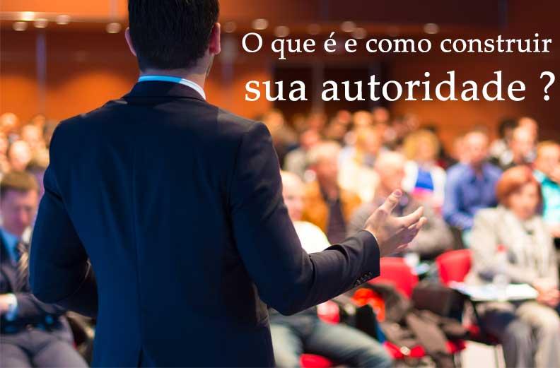 O que é e como construir sua autoridade ?