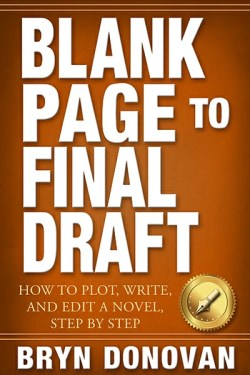 cover of the book BLANK PAGE TO FINAL DRAFT: How to Plot, Write, and Edit a Novel Step By Step, by by Bryn Donovan