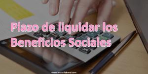 El plazo de liquidación y deposito de Beneficios Sociales