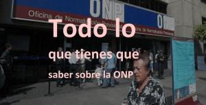 Todo lo que tienes que saber de la ONP