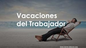 Como gozar mis vacaciones bajo mi regimen laboral?