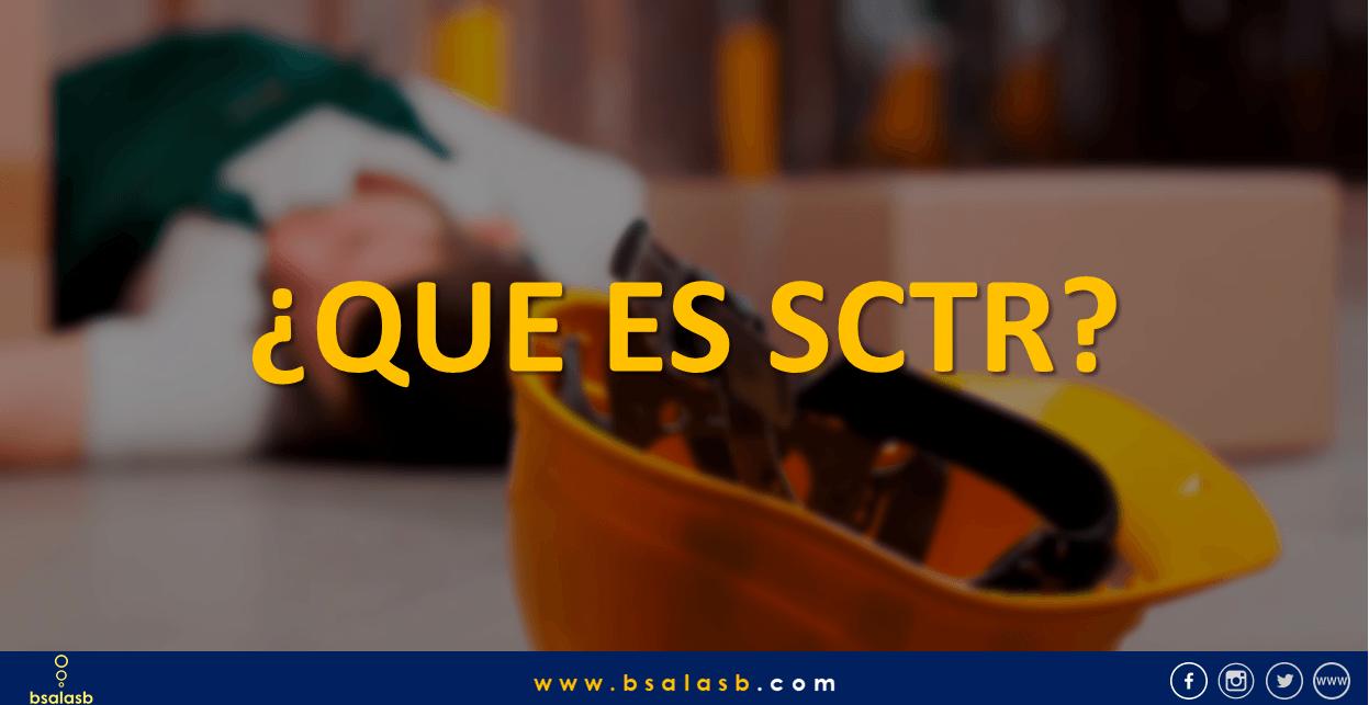 El Seguro Complementario de Trabajo de Riesgo  – SCTR