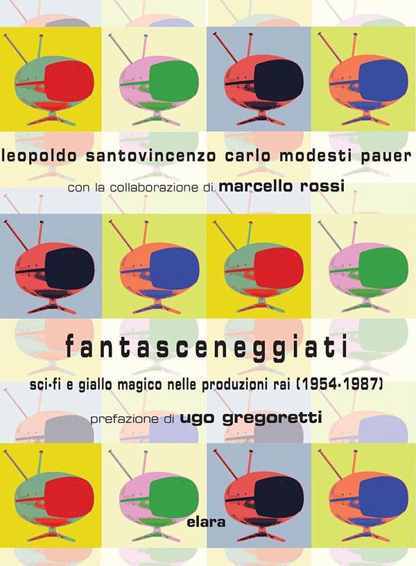 """""""Fantasceneggiati – Sci-fi e giallo magico nelle produzioni Rai (1954-1987)"""" diCarlo Modesti Pauer, Leopoldo Santovincenzo e Marcello Rossi"""