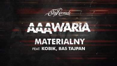 Photo of AAAWARIA ft. KOBIK, BAS TAJPAN – MATERIALNY