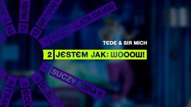 Photo of TEDE & SIR MICH – JESTEM JAK: WOOOW / SKRRRT / 2017