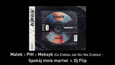 Photo of 4. Matek x PIH x Meksyk – Spokój mnie martwi (ft. DJ Flip) CD1
