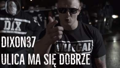 Photo of Dixon37 – Ulica ma się dobrze prod. Klimson