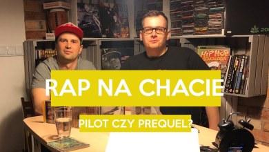 Photo of Rap Na Chacie – Pilot czy Prequel?