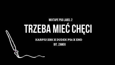 Photo of MIXTAPE P56 LABEL 2 – TRZEBA MIEĆ CHĘCI  KARPIU ZBK,DUDEK P56 ,END   BIT.ZAMEK