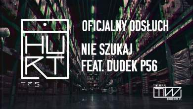 Photo of TPS – Nie szukaj feat. Dudek P56 prod. Flame