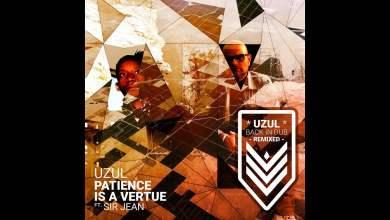 Photo of Uzul – Patience Is a Vertue feat. Sir Jean (Black Beanie Dub Remix)