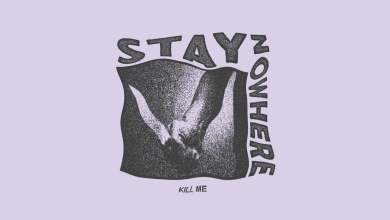 Photo of STAY NOWHERE – Kill Me