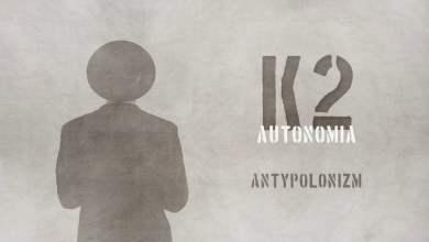 Photo of K2 – Antypolonizm | prod. Bardziej Matt, Joe Bravura | AUTONOMIA