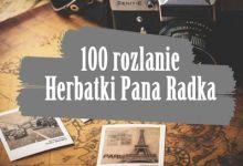 Photo of Herbatka Pana Radka – 100 rozlanie