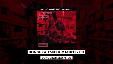 Photo of donGURALesko & Matheo – Co [MIŁOŚĆ, SZMARAGD i KROKODYL]