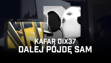 Photo of Kafar Dix37 – Dalej pójdę sam