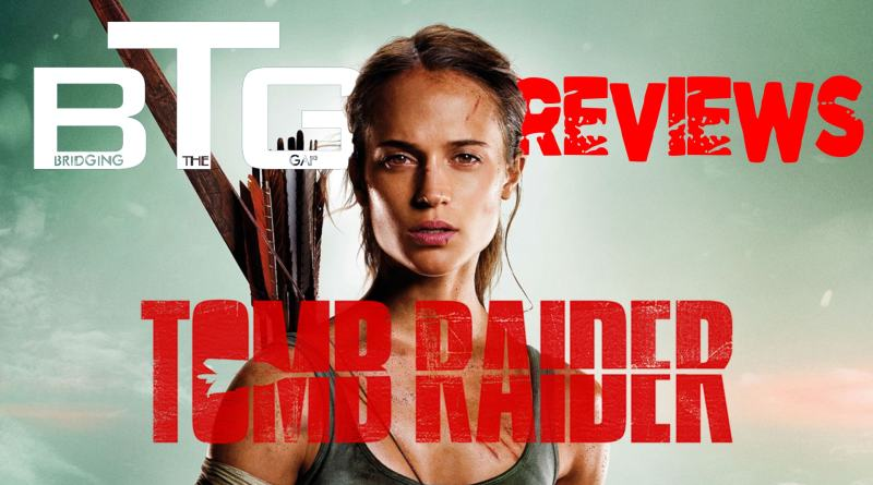 Tomb Raider Movie Spoiler-Free Review - BTG Lifestyle