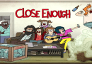 "This Week In ""Behind-the-Scenes"": Close Enough Reveals Guest Star ; Rick and Morty"