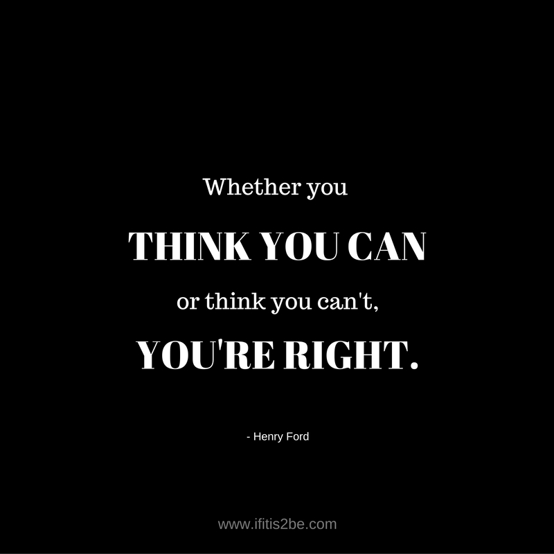 Whether you think you can, or think you can't, you're right. A quote by Henry Ford