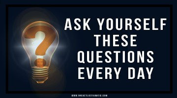 Ask Yourself These Questions Every Day
