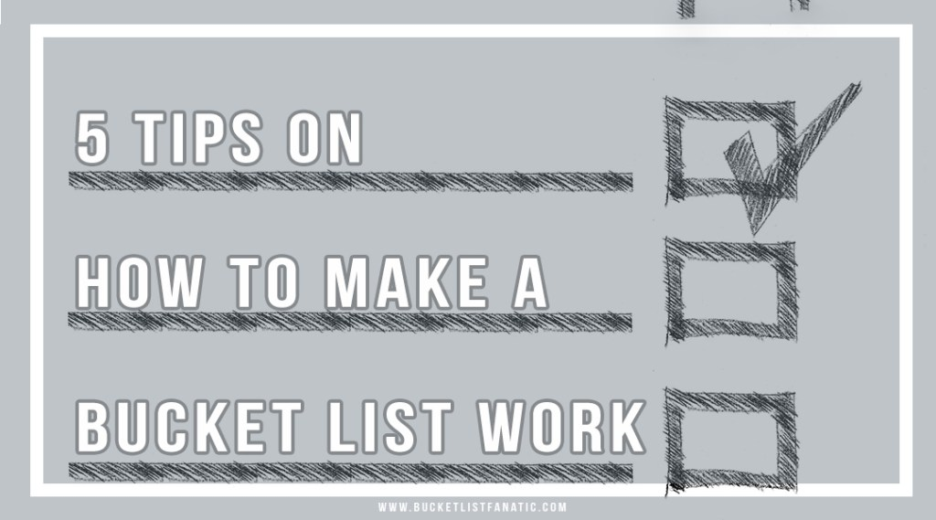 5 Tips on How to Make a Bucket List Work