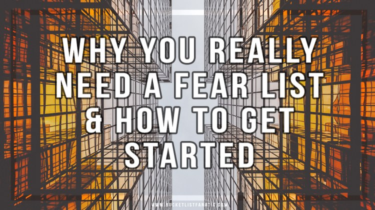 Why You Really Need a Fear List & How to Get Started by Bucket List Fanatic
