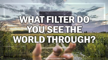 What Filter Do You See the World Through?