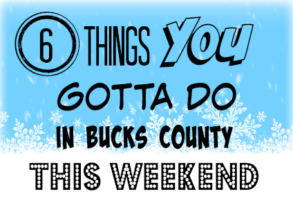 6 things you gotta do in Bucks this weekend (January 20-22)