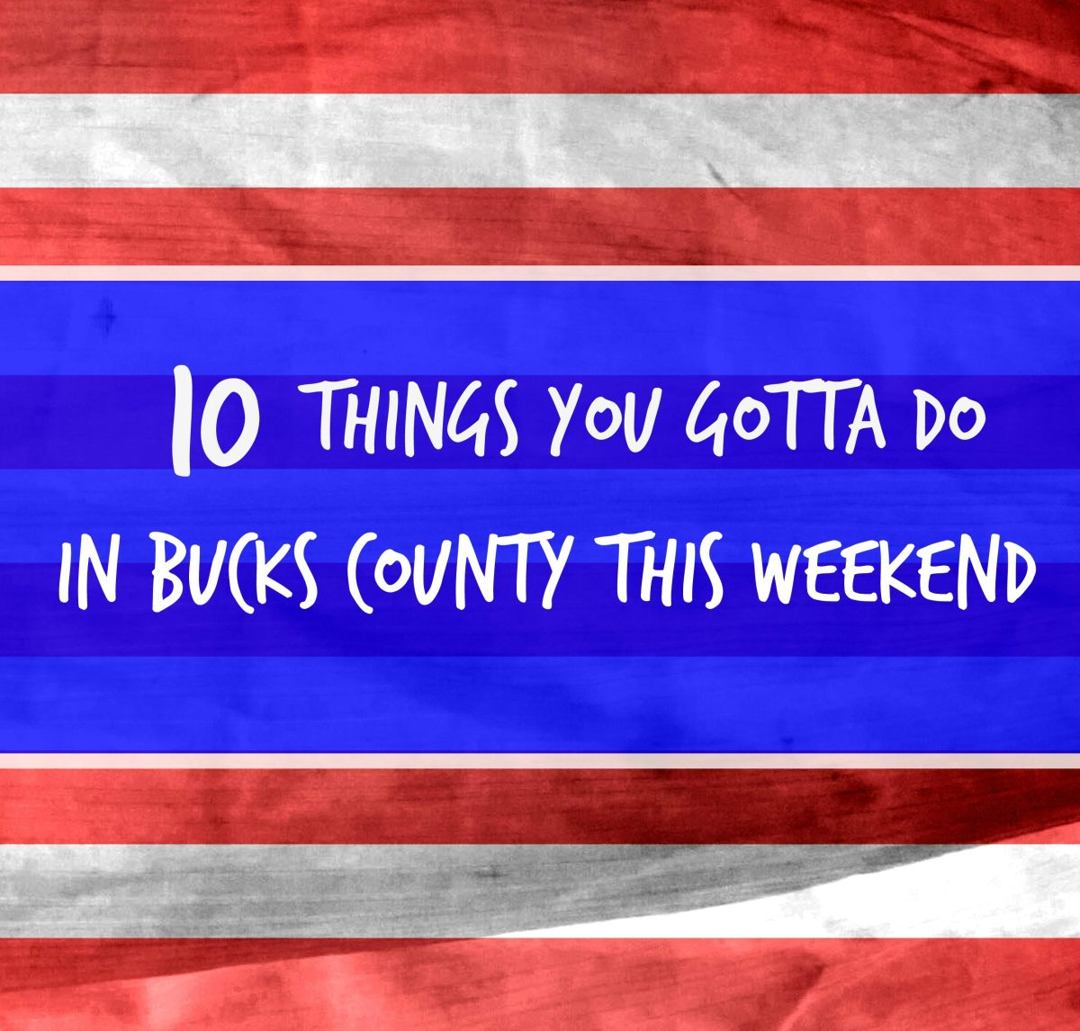 10 things you gotta do in Bucks this weekend (May 25-29)