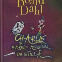 Charlie și marele ascensor de sticlă – Roald Dahl