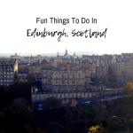 Fun Things To Do In Edinburgh, Scotland
