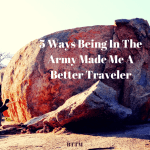 5 Ways Being In The Army Made Me A Better Traveler