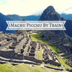 How To Get To Machu Picchu By Train