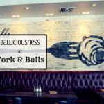 Balliciousness At Fork & Balls