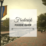 A Foodie Guide To Frederick Maryland
