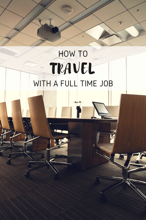 Pinterest pin for How To Travel With A Full Time Job