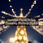 Incredible Places To See Stunning Holiday Lights