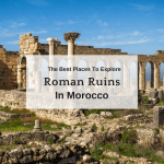 The Best Places To Explore Roman Ruins In Morocco
