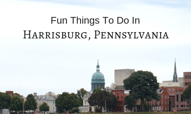 Fun Things To Do In Harrisburg, Pennsylvania