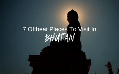 7 Offbeat Places To Visit In Bhutan