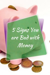 5 Signs You Are Bad with Money